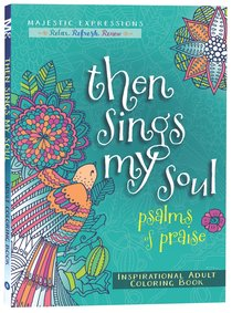 Then Sings My Soul - Psalms of Praise (Majestic Expressions) (Adult Coloring Books Series)