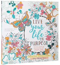 Live Your Life on Purpose (Majestic Expressions) (Adult Coloring Books Series)
