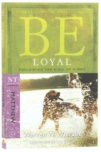 Be Loyal (Matthew) (Be Series)