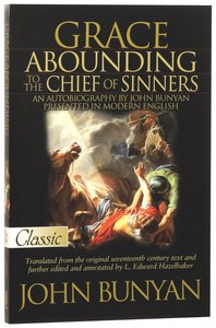 Grace Abounding to the Chief of Sinners (Pure Gold Classics Series)