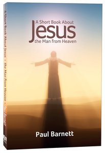 A Short Book About Jesus: The Man From Heaven