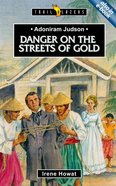 Adoniram Judson - Danger on the Streets of Gold (Trail Blazers Series)