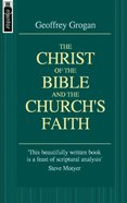 The Christ of the Bible & the Churchs Faith (Mentor Series)