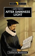 After Darkness Light (John Calvin) (Trailblazers Series)