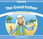 Good Father, the - Luke 15 God is Patient (Stories From Jesus Series)