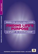 Finding Lifes Purpose (Geared For Growth Bible Studies Series)