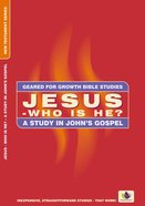 Jesus - Who is He? (Geared For Growth New Testament Series)
