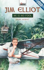 Jim Elliot, He is No Fool (Torchbearers Series)