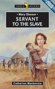 Mary Slessor - Servant to the Slave (Trail Blazers Series)