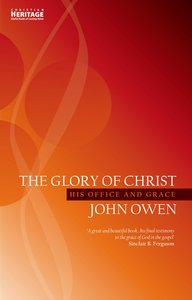 The Glory of Christ (Christian Heritage Series)