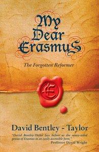 My Dear Erasmus: The Forgotten Reformer