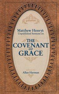 Matthew Henrys Sermons on the Covenant of Grace