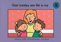 God Creates New Life in Me (#08 in Gods Little Guidebooks Creation Series)