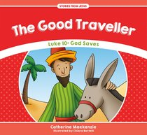 Good Traveller, the - Luke 10 God Saves (Stories From Jesus Series)