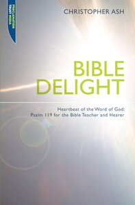 """Bible Delight: Heartbeat of the Word of God (Proclamation Trusts """"Preaching The Bible"""" Series)"""
