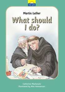 Martin Luther - What Should I Do? (Little Lights Biography Series)