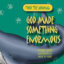 Find the Animal: God Made Something Enormous (Whale) (Find The Animals Series)