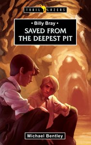 Billy Bray - Saved From the Deepest Pit (Trail Blazers Series)