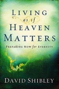 Living as If Heaven Matters