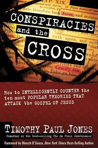 Conspiracies and the Cross: How to Intelligently Counter the Ten Most Popular Theories That Attack the Gospel of Jesus