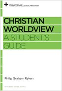 Christian Worldview (Reclaiming The Christian Intellectual Tradition Series)