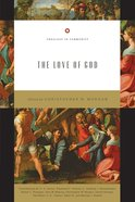 The Love of God (Theology In Community Series)