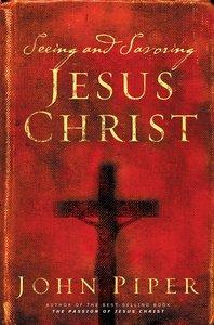 Seeing and Savoring Jesus Christ