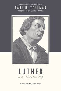 Luther on the Christian Life - Cross and Freedom (Theologians On The Christian Life Series)