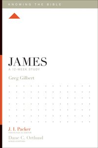James (12 Week Study) (Knowing The Bible Series)