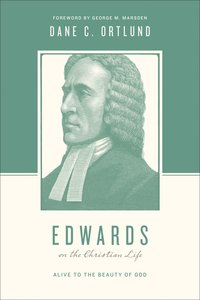 Edwards on the Christian Life - Alive to the Beauty of God (Theologians On The Christian Life Series)