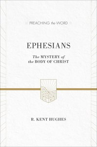Ephesians - the Mystery of the Body of Christ (ESV Edition) (Preaching The Word Series)