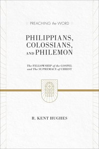 Ptw:: Philippians, Colossians, and Philemon - the Fellowship of the Gospel and the Supremacy of Christ (Preaching The Word Series)
