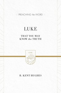Luke - That You May Know the Truth (Volume 2) (Preaching The Word Series)