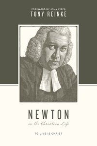 Newton on the Christian Life - to Live is Christ (Theologians On The Christian Life Series)