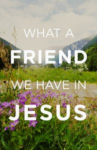 What a Friend We Have in Jesus ESV (25 Pack)