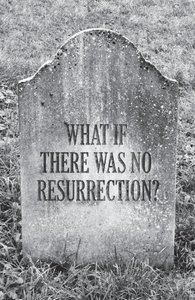What If There Was No Resurrection? ESV (25 Pack)