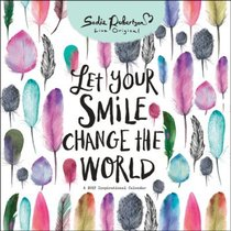 2017 Wall Calendar: Let Your Smile Change the World (Sadie Robertson Gift Products Series)