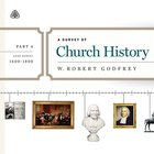 A Survey of Church History: Part 4 Ad 1600-1800 Teaching Series