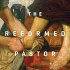 The Reformed Pastor Teaching Series