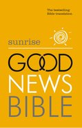 Sunrise Good News Bible : The Bestselling Bible Translation (Gnb)