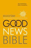 Sunrise Good News Bible: The Bestselling Bible Translation (Gnb)