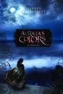 Auralias Colors (Auralia Thread Series)