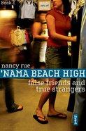 False Friends, True Strangers (#02 in Nama Beach High Series)