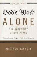 Gods Word Alone---The Authority of Scripture (The Five Solas Series)