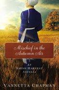 Mischief in the Autumn Air (Amish Harvest Novella Series)