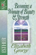 Becoming a Woman of Beauty & Strength (Woman After Gods Own Heart Study Series)