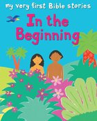 In the Beginning (My Very First Bible Stories Series)