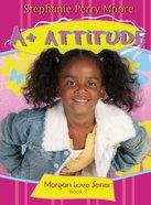 A+ Attitude (#01 in Morgan Love Series)