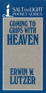 Coming to Grips With Heaven (Salt And Light Pocket Guides Series)