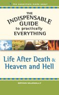 Life After Death (The Indispensable Guide To Practically Everything Series)
